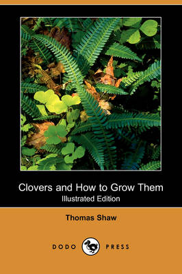 Clovers and How to Grow Them (Illustrated Edition) (Dodo Press) (Paperback)