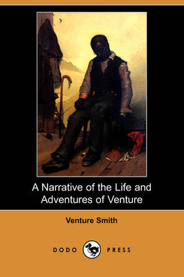 A Narrative of the Life and Adventures of Venture, a Native of Africa, But Resident Above Sixty Years in the United States of America, Related by Hi (Paperback)