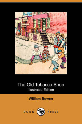 The Old Tobacco Shop: A True Account of What Befell a Little Boy in Search of Adventure (Illustrated Edition) (Dodo Press) (Paperback)