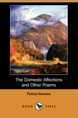 The Domestic Affections and Other Poems (Dodo Press) (Paperback)