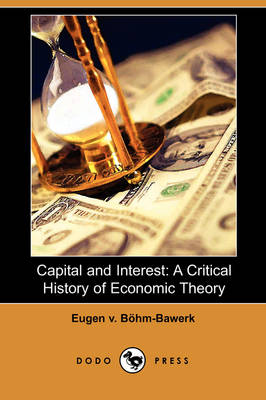Capital and Interest: A Critical History of Economic Theory (Dodo Press) (Paperback)