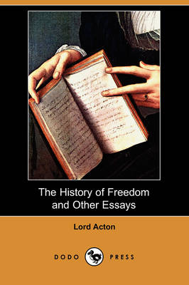 The History of Freedom and Other Essays (Dodo Press) (Paperback)