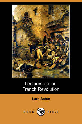 Lectures on the French Revolution (Dodo Press) (Paperback)