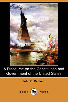 A Discourse on the Constitution and Government of the United States (Dodo Press) (Paperback)