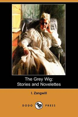 The Grey Wig: Stories and Novelettes (Dodo Press) (Paperback)