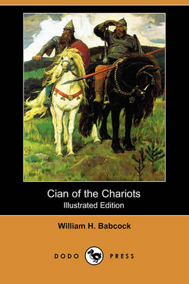 Cian of the Chariots (Illustrated Edition) (Dodo Press) (Paperback)