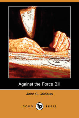 Against the Force Bill (Dodo Press) (Paperback)
