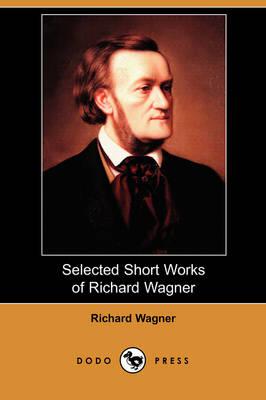 Selected Short Works of Richard Wagner (Dodo Press) (Paperback)