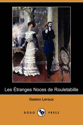 Les Etranges Noces de Rouletabille (Dodo Press) (Paperback)