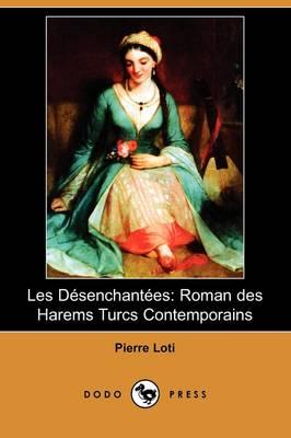 Les Dsenchantes: Roman Des Harems Turcs Contemporains (Dodo Press) (Paperback)