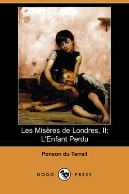 Les Miseres de Londres, II: L'Enfant Perdu (Dodo Press) (Paperback)