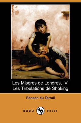 Les Miseres de Londres, IV: Les Tribulations de Shoking (Dodo Press) (Paperback)