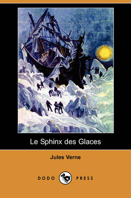 Le Sphinx Des Glaces (Dodo Press) (Paperback)