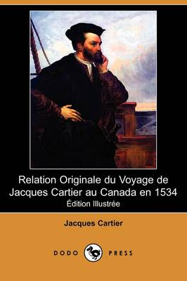 Relation Originale Du Voyage de Jacques Cartier Au Canada En 1534 (Edition Illustree) (Dodo Press) (Paperback)