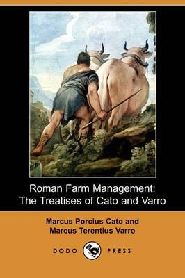 Roman Farm Management: The Treatises of Cato and Varro (Dodo Press) (Paperback)