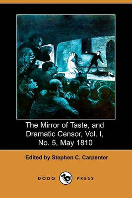 The Mirror of Taste, and Dramatic Censor, Vol. I, No. 5, May 1810 (Dodo Press) (Paperback)