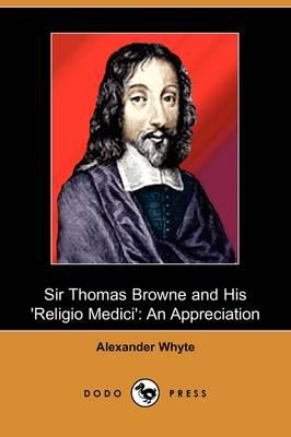 Sir Thomas Browne and His 'Religio Medici': An Appreciation (Dodo Press) (Paperback)