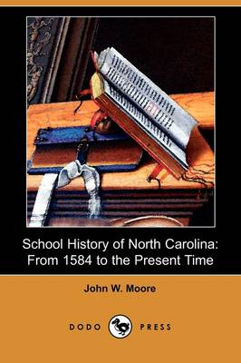 School History of North Carolina: From 1584 to the Present Time (Dodo Press) (Paperback)
