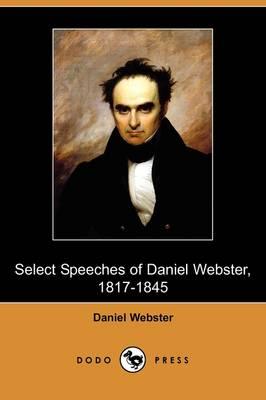 Select Speeches of Daniel Webster, 1817-1845 (Dodo Press) (Paperback)