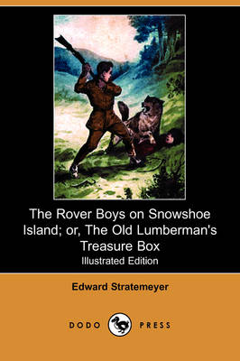 The Rover Boys on Snowshoe Island; Or, the Old Lumberman's Treasure Box (Illustrated Edition) (Dodo Press) (Paperback)