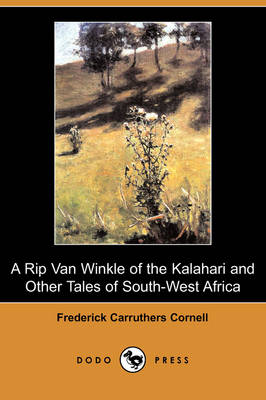 A Rip Van Winkle of the Kalahari and Other Tales of South-West Africa (Dodo Press) (Paperback)