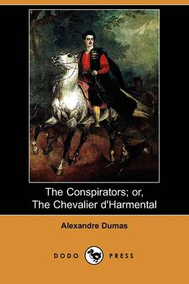 The Conspirators; Or, the Chevalier D'Harmental (Illustrated Edition) (Dodo Press) (Paperback)