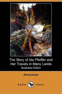 The Story of Ida Pfeiffer and Her Travels in Many Lands (Illustrated Edition) (Dodo Press) (Paperback)