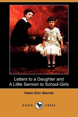 Letters to a Daughter, and a Little Sermon to School-Girls (Dodo Press) (Paperback)