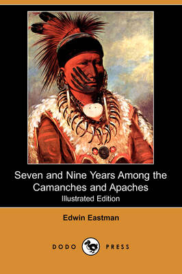 Seven and Nine Years Among the Camanches and Apaches (Illustrated Edition) (Dodo Press) (Paperback)
