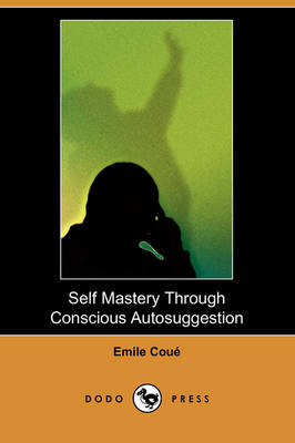 Self Mastery Through Conscious Autosuggestion (Dodo Press) (Paperback)