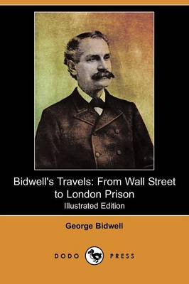 Bidwell's Travels: From Wall Street to London Prison (Illustrated Edition) (Dodo Press) (Paperback)