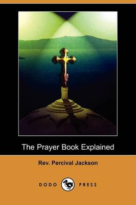 The Prayer Book Explained, Part I: The Daily Offices and the Litany (Dodo Press) (Paperback)