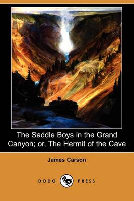 The Saddle Boys in the Grand Canyon; Or, the Hermit of the Cave (Dodo Press) (Paperback)