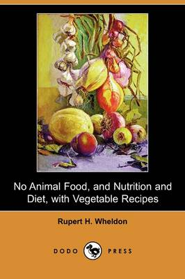 No Animal Food, and Nutrition and Diet, with Vegetable Recipes (Dodo Press) (Paperback)