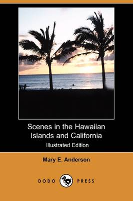 Scenes in the Hawaiian Islands and California (Illustrated Edition) (Dodo Press) (Paperback)