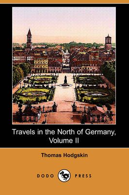 Travels in the North of Germany, Volume II (Dodo Press) (Paperback)