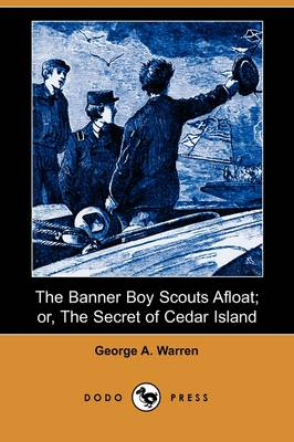 The Banner Boy Scouts Afloat; Or, the Secret of Cedar Island (Dodo Press) (Paperback)