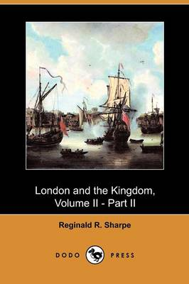 London and the Kingdom, Volume II - Part II (Dodo Press) (Paperback)