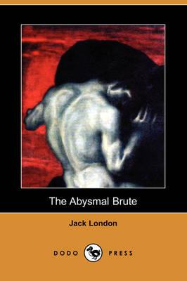The Abysmal Brute (Dodo Press) (Paperback)