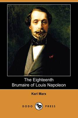 The Eighteenth Brumaire of Louis Napoleon (Dodo Press) (Paperback)