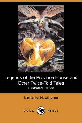 Legends of the Province House and Other Twice-Told Tales (Illustrated Edition) (Dodo Press) (Paperback)
