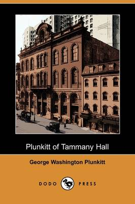 Plunkitt of Tammany Hall (Dodo Press) (Paperback)