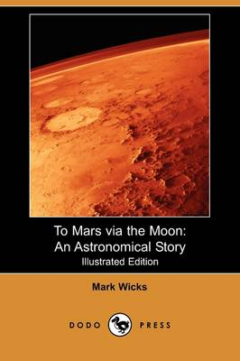 To Mars Via the Moon: An Astronomical Story (Illustrated Edition) (Dodo Press) (Paperback)