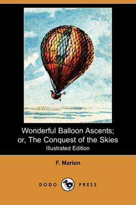 Wonderful Balloon Ascents; Or, the Conquest of the Skies (Illustrated Edition) (Dodo Press) (Paperback)