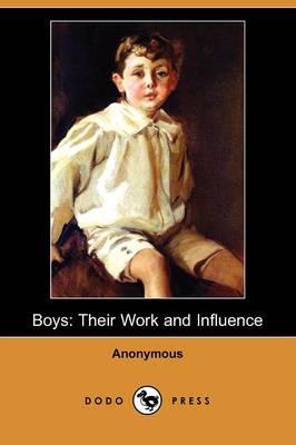 Boys: Their Work and Influence (Dodo Press) (Paperback)