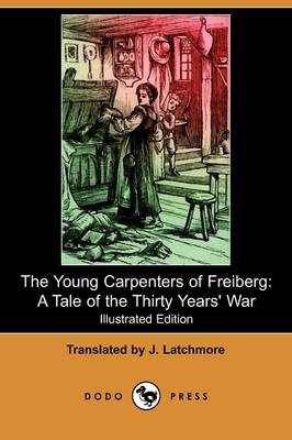 The Young Carpenters of Freiberg: A Tale of the Thirty Years' War (Illustrated Edition) (Dodo Press) (Paperback)