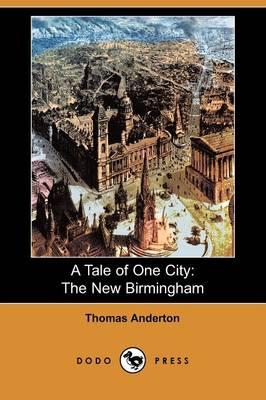 A Tale of One City: The New Birmingham (Dodo Press) (Paperback)