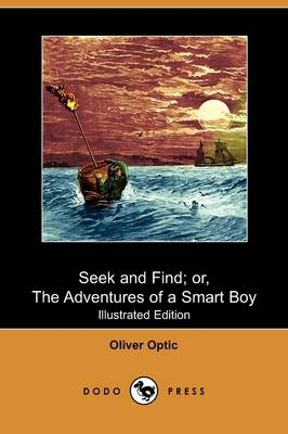 Seek and Find; Or, the Adventures of a Smart Boy (Illustrated Edition) (Dodo Press) (Paperback)