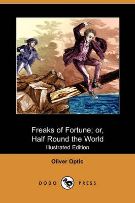 Freaks of Fortune; Or, Half Round the World (Illustrated Edition) (Dodo Press) (Paperback)