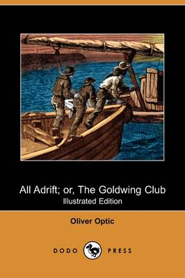 All Adrift; Or, the Goldwing Club (Illustrated Edition) (Dodo Press) (Paperback)